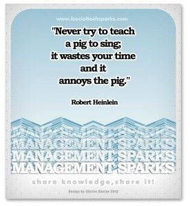 "Robert Heinlein – ""Never try to teach a pig to sing; it wastes your time and it annoys the pig."""