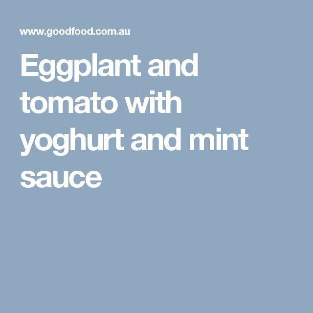 Eggplant and tomato with yoghurt and mint sauce