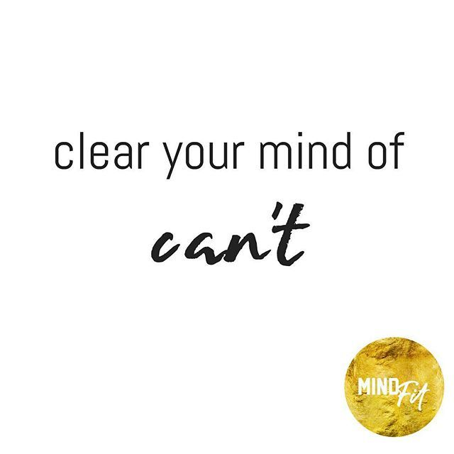 """INSPIRE ✔ A lot of amazing things can happen when you consciously clear your mind of """"can't"""" ⠀  #MINDFitInspire"""
