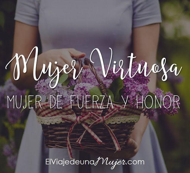 Mujer virtuosa – Mujer de fuerza y honor | El viaje de una mujer