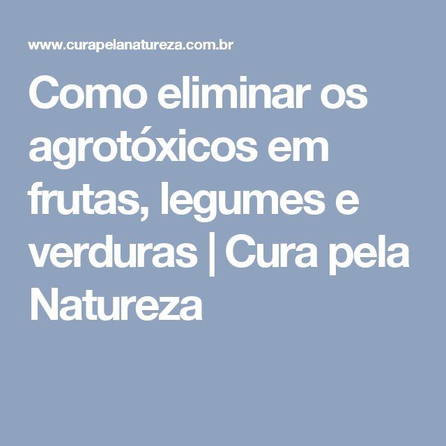 Como eliminar os agrotóxicos em frutas, legumes e verduras | Cura pela Natureza