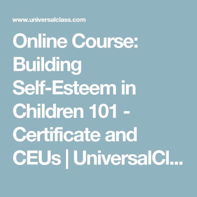 Online Course: Building Self-Esteem in Children 101 - Certificate and CEUs | UniversalClass