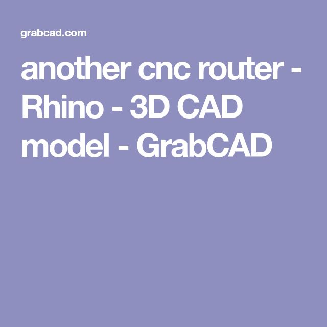 another cnc router - Rhino - 3D CAD model - GrabCAD