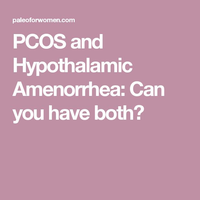 PCOS and Hypothalamic Amenorrhea: Can you have both?