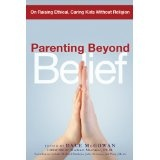 Parenting Beyond Belief: On Raising Ethical, Caring Kids Without Religion (Paperback)By Dale McGowan