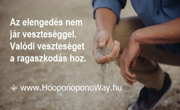 Hálát adok a mai napért. Az elengedés nem jár veszteséggel. Valódi veszteséget a ragaszkodás hoz. Elveszíted önmagad, mert abban a hitben élsz, hogy nem vagy teljes. Nincs miért félned. Az elengedés tiszta és feltétel nélküli szeretetet hoz az életedbe. Ez pedig erősebb minden létező mágnesnél. Így szeretlek, Élet!  ⚜ Ho'oponoponoWay Magyarország ⚜ www.HooponoponoWay.hu