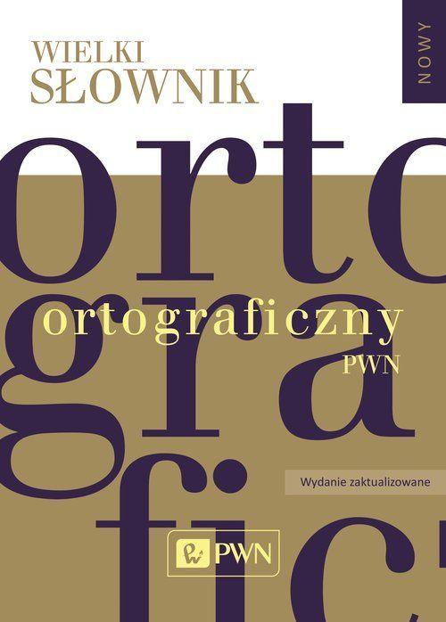 Wielki słownik ortograficzny PWN z zasadami pisowni i interpunkcji - Książka - Księgarnia Internetowa PWN