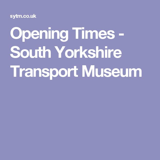 Opening Times - South Yorkshire Transport Museum