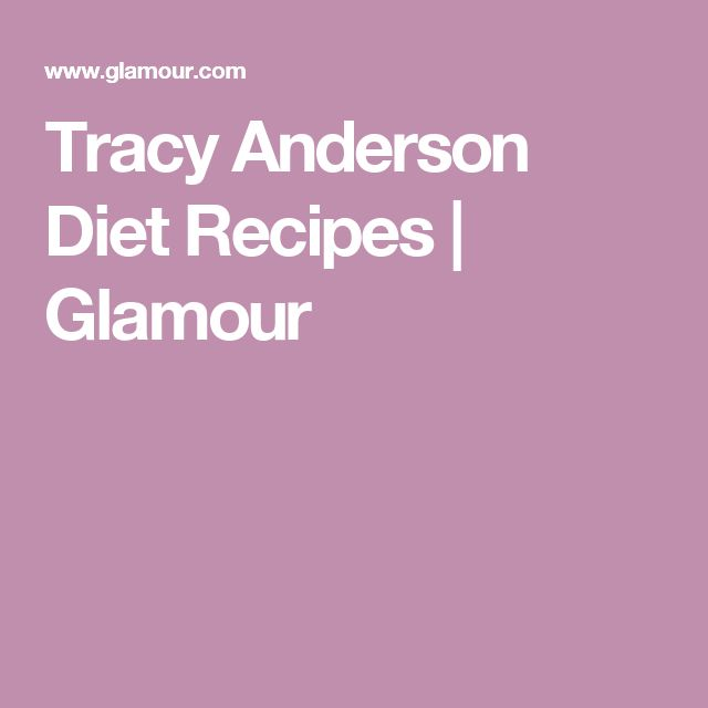 Tracy Anderson Diet Recipes | Glamour