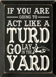 turd: Laughing, Remember This, Yard, Quotes, Funny Signs, Mom Sayings, Funny Stuff, Kids, Houses Rules