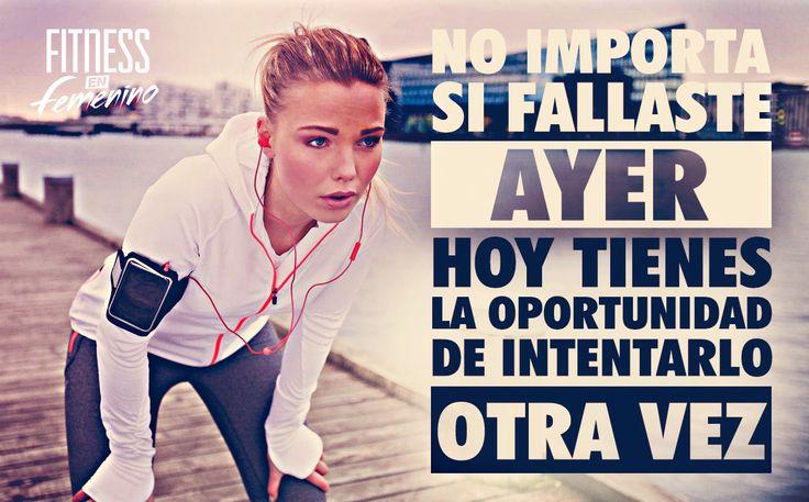 No importa si fallaste ayer, hoy tienes la oportunidad de intentarlo otra vez. Fitness en femenino.