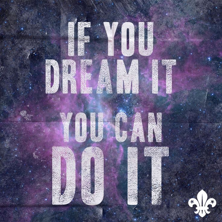 """""""If you dream it, you can do it"""""""