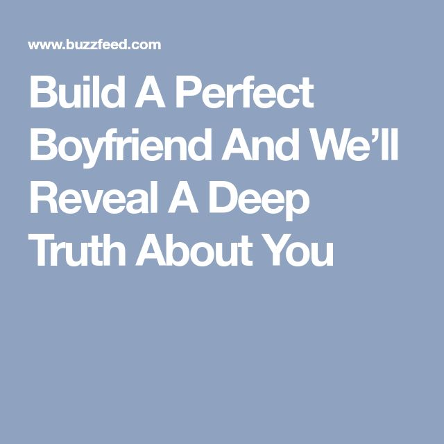 Build A Perfect Boyfriend And We'll Reveal A Deep Truth About You