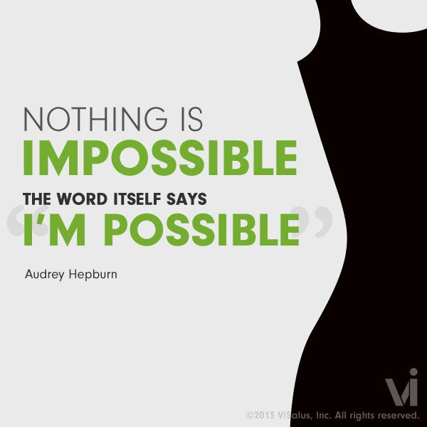 """""""Nothing is impossible - the word itself says I'M POSSIBLE"""" - Audrey Hepburn"""
