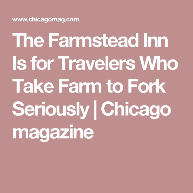 The Farmstead Inn Is for Travelers Who Take Farm to Fork Seriously | Chicago magazine