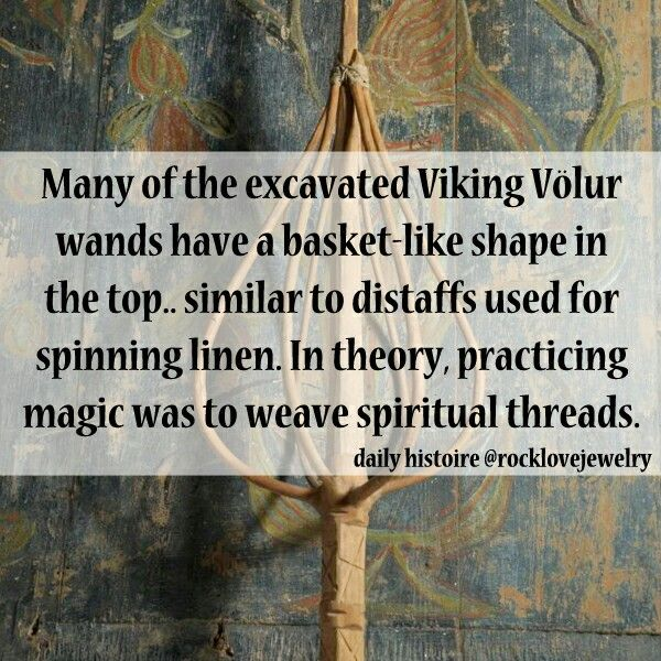 Volur wands have a basket-like shape at the top similar to distaffs used for spinning linen. In theory, practicing magic was to weave spiritual threads.