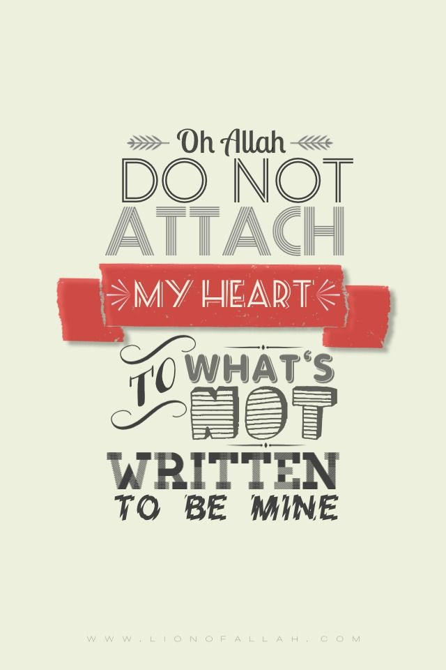 OH ALLAH ﷻ PROTECT MY HEART FROM BEING ATTACHED TO SOMETHING THAT WILL NOT BENEFIT ME