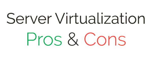Pros And Cons of Server Virtualization