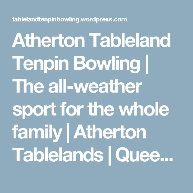 Atherton Tableland Tenpin Bowling | The all-weather sport for the whole family| Atherton Tablelands | Queensland | Australia | #kids #children