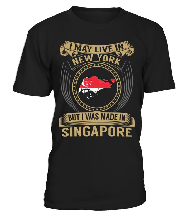 I May Live in New York But I Was Made in Singapore Country T-Shirt V3 #SingaporeShirts