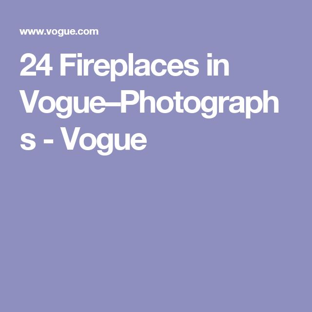 24 Fireplaces in Vogue–Photographs - Vogue