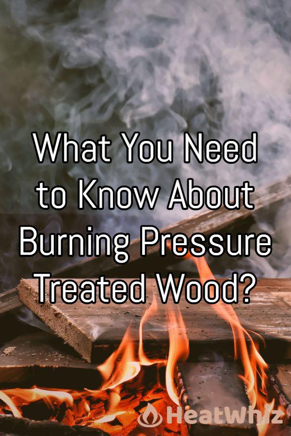 Can You Burn Pressure Treated Wood