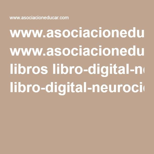 www.asociacioneducar.com libros libro-digital-neurociencias.pdf
