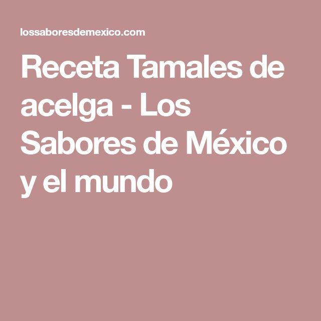 Receta Tamales de acelga - Los Sabores de México y el mundo
