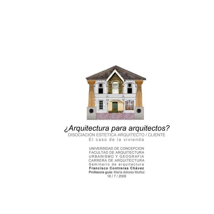 ¿Arquitectura para arquitectos? Disociación estética arquitecto / cliente, el caso de la vivienda.  Tesis de arquitectura. Escrita en 2008, como parte de la carrera de arquitectura de la Universidad de Concepción.