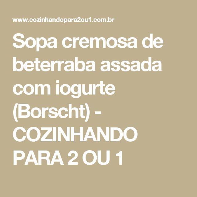 Sopa cremosa de beterraba assada com iogurte (Borscht) - COZINHANDO PARA 2 OU 1
