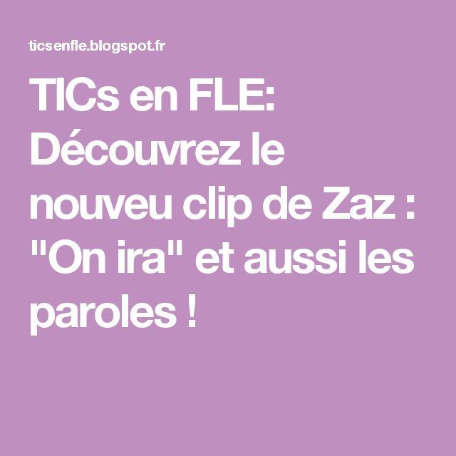 """TICs en FLE: Découvrez le nouveu clip de Zaz : """"On ira"""" et aussi les paroles !"""
