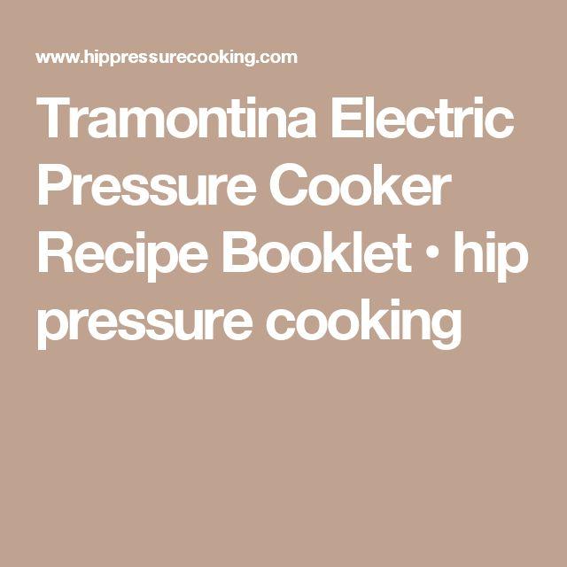 Tramontina Electric Pressure Cooker Recipe Booklet • hip pressure cooking