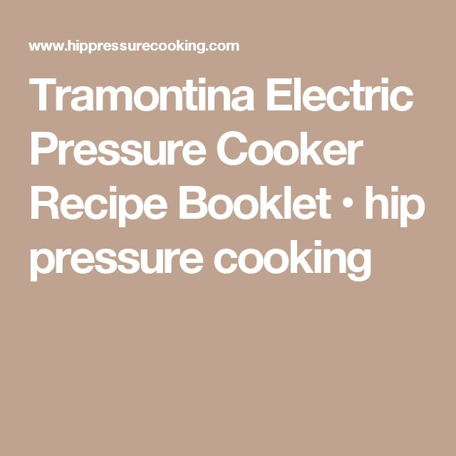 Tramontina Electric Pressure Cooker Recipe Booklet • hip pressure cooking