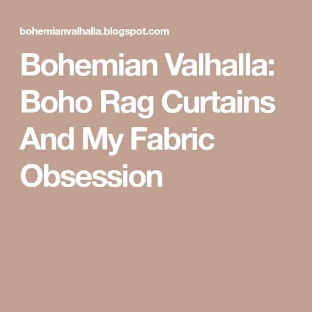 Bohemian Valhalla: Boho Rag Curtains And My Fabric Obsession