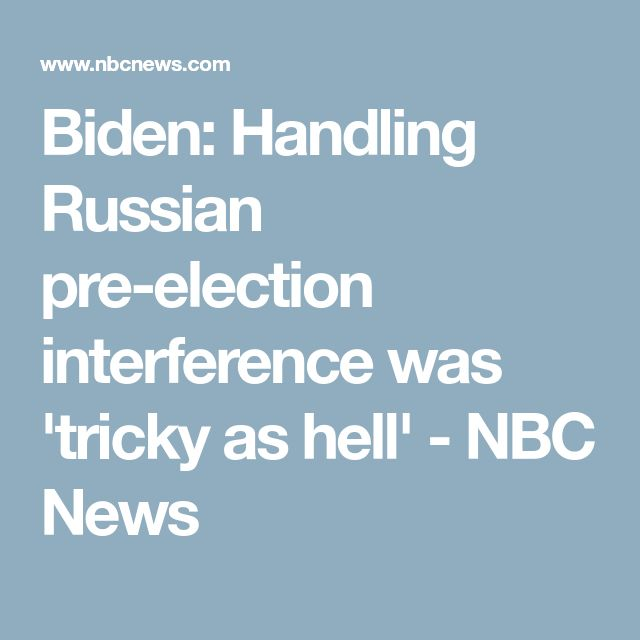 Biden: Handling Russian pre-election interference was 'tricky as hell' - NBC News