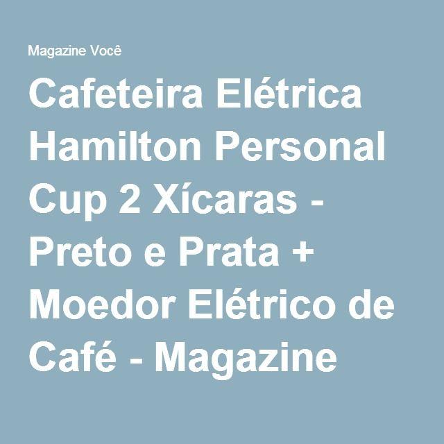 Cafeteira Elétrica Hamilton Personal Cup 2 Xícaras - Preto e Prata + Moedor Elétrico de Café - Magazine Dequias