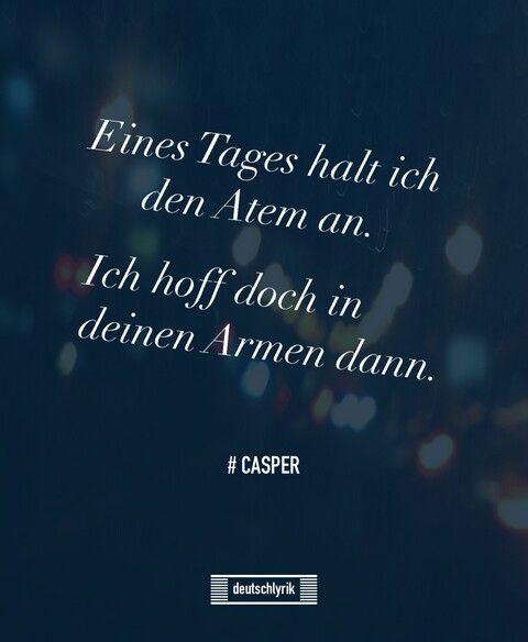 'Eines Tages halt ich den Atem an, ich hoff doch in deinen Armen dann.' - lyrics from 'In deinen Armen' by Casper #lyricart