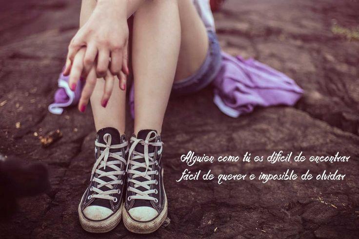 Alguien como tú es difícil de encontrar, fácil de querer e imposible se olvidar.