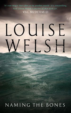 February ¦¦ Naming The Bones by Louise Welsh