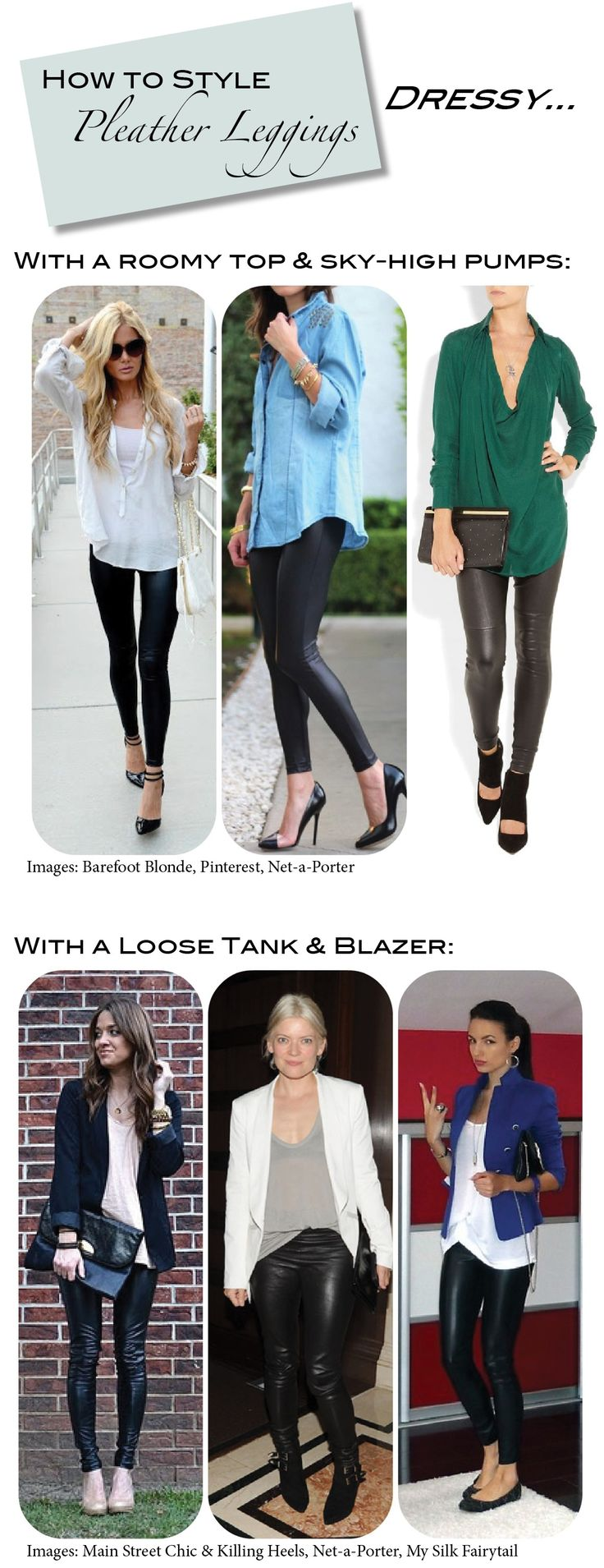 Click thorough for lots of ideas for how to wear pleather or leather leggings... This idea: To dress them up - style them with loose tops, blazers and heels or flats.