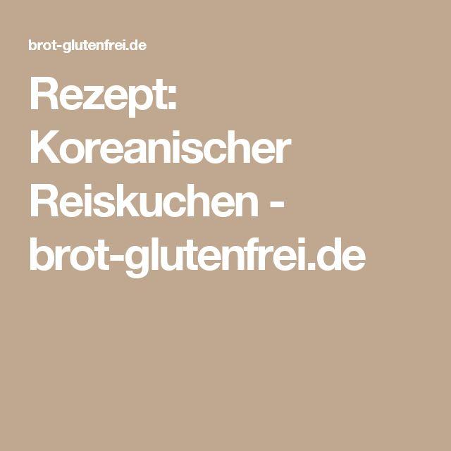 Rezept: Koreanischer Reiskuchen - brot-glutenfrei.de