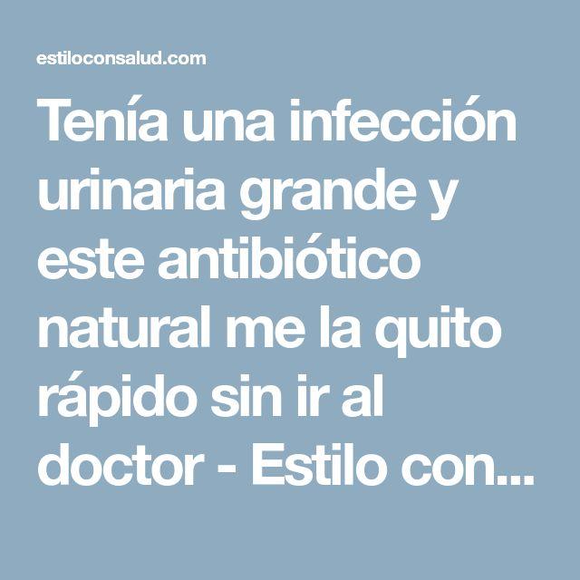 Tenía una infección urinaria grande y este antibiótico natural me la quito rápido sin ir al doctor - Estilo con Salud - Una vida saludable y con estilo es mejor