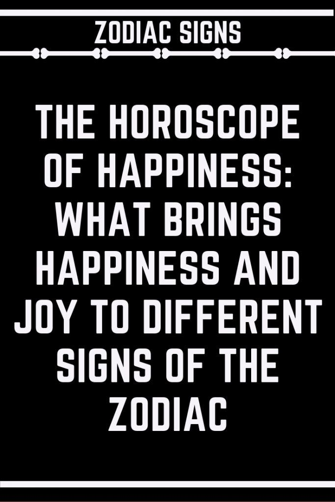 The horoscope of happiness: what brings happiness and joy to different signs of …