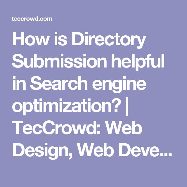How is Directory Submission helpful in Search engine optimization? | TecCrowd: Web Design, Web Development, SEO & SMM Services