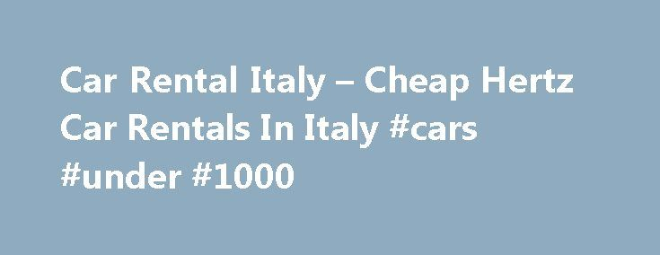 Car Rental Italy – Cheap Hertz Car Rentals In Italy #cars #under #1000 http://car.remmont.com/car-rental-italy-cheap-hertz-car-rentals-in-italy-cars-under-1000/  #cheap car rentals.com # Available Cars We have a wide variety of cars catering to your individual needs from 2 door economy cars (seats 4) to 9 seat Minivans, automatic transmission cars and much more Economy 2 Door Economy 4 Door Compact 4 Door Compact Wagon 9 Seat Minivan Economy Automatic View the complete list […]The post Car…
