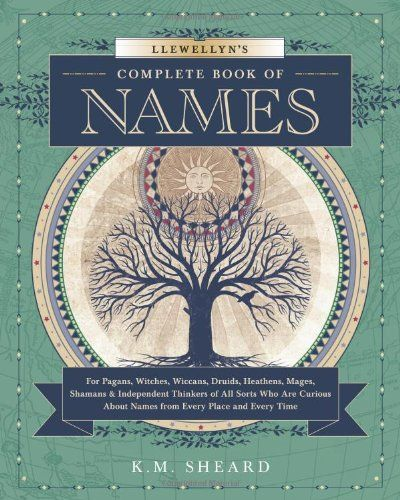 Llewellyn's Complete Book of Names: For Pagans, Witches, Wiccans, Druids, Heathens, Mages, Shamans & Independent Thinkers of All Sorts (Llewellyn's Complete Book Series)