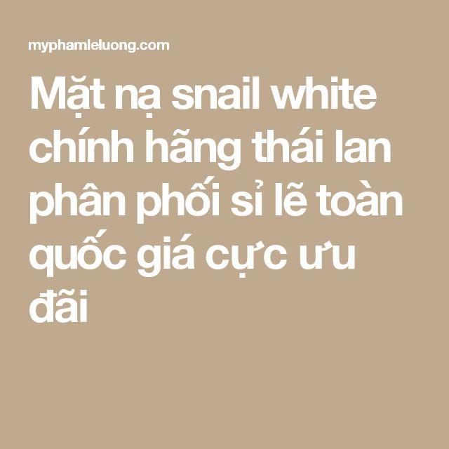 Mặt nạ snail white chính hãng thái lan phân phối sỉ lẽ toàn quốc giá cực ưu đãi