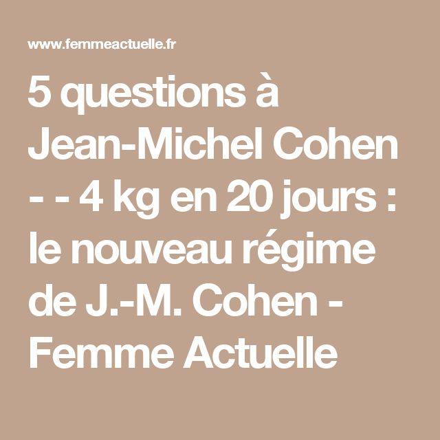 5 questions à Jean-Michel Cohen - - 4 kg en 20 jours : le nouveau régime de J.-M. Cohen - Femme Actuelle