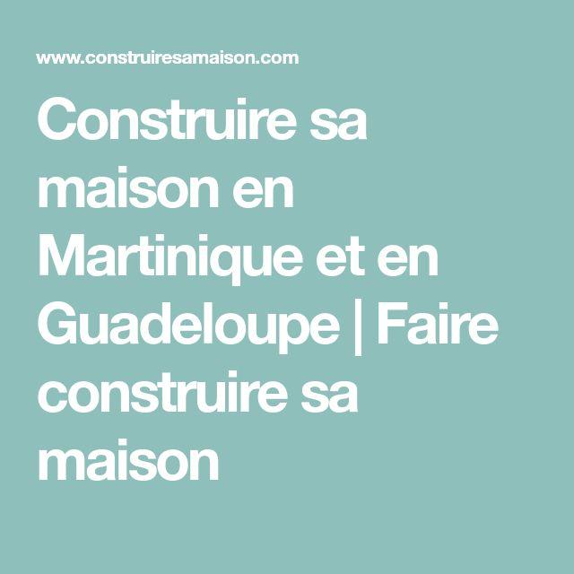 Construire sa maison en Martinique et en Guadeloupe | Faire construire sa maison