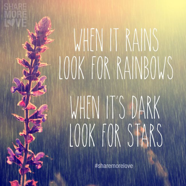 LOOK for RAINBOWS…LOOK for STARS...
